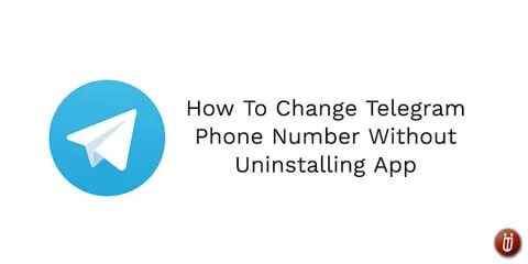 How To Change Telegram Phone Number Without Uninstalling App?